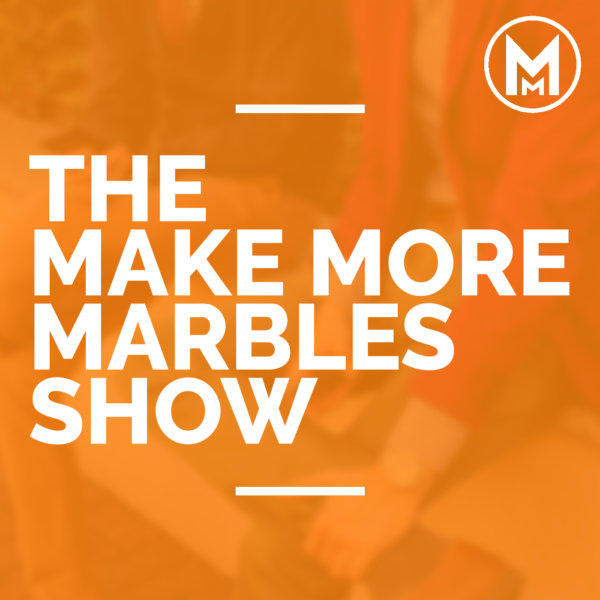 Make More Marbles with Brad Hart
