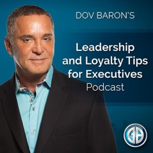 Leadership and Loyalty Tips - Dov Baron