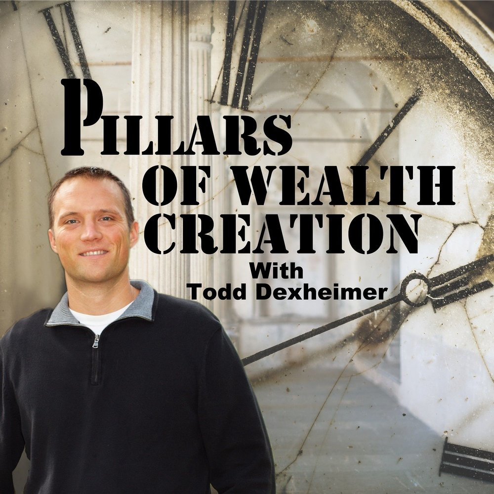 Pillars of Wealth Creation - Todd Dexheimer