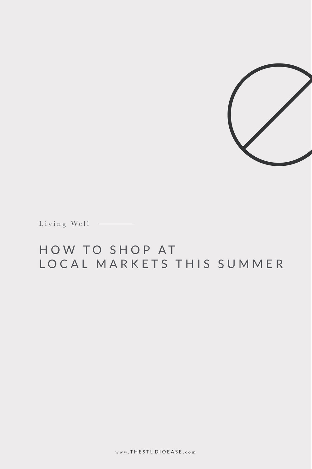 How to Shop at Local Markets this Summer by Studio Ease #farmersmarket #summerrecipes #summereating local markets, farmers markets, shop local, in season fruit, meal planning, grocery planning, summer nutrition tips, summer recipes