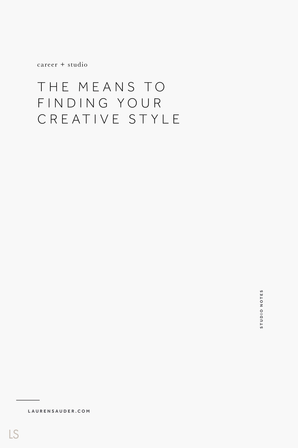 The Means to Finding Your Creative Style - Lauren Sauder #artist #creativestyle creativity, inspiration, musings, design, art, photography