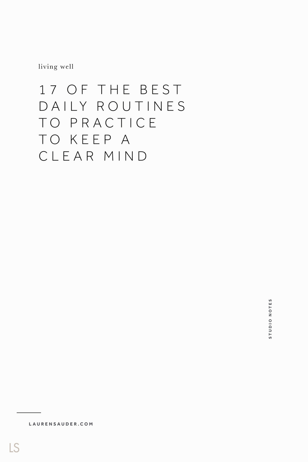 17 of the Best Daily Routines to Practice to Keep a Clear Mind - Lauren Sauder #dailyroutines #routines affirmations, visualization, morning routine, evening routine, afternoon routines, routines for busy people, how to keep a clear mind