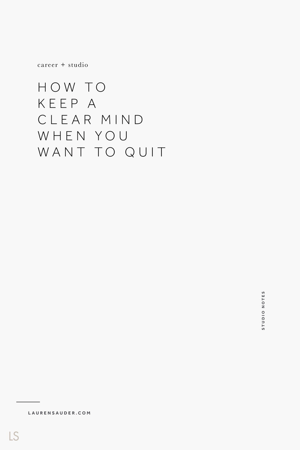 How to Keep a Clear Mind When You Want to Quit - Lauren Sauder #motivation productivity, career, work life, quitting, clear mind, vision board, declutter, workspace, gratitude practice.