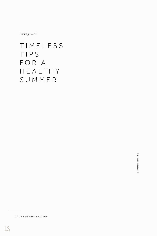 Timeless Tips for a Healthy Summer - Lauren Sauder #health #healthyliving #healthysummer summer healthy tips, how to stay healthy in the summer, summer tips for skin, summer nutrition tips,