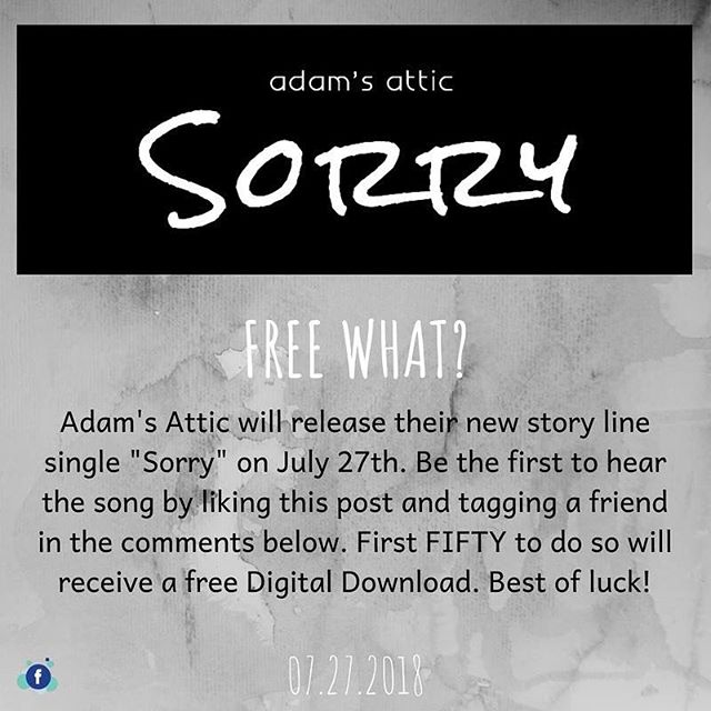 "Free What? Adam's Attic will release their new storyline single ""Sorry"" tomorrow, July 27.  Be the first to hear the song by liking this post and tagging a friend in the comments below. First FIFTY to do so will receive a free Digital Download. Best of luck! #AdamsAtticMusic #AdamsAtticSorry #NewMusic #NewMusicVideo #Sorry #Digitaldownload @jojomhenry @derekihenry @scottboazman @angelicalhenry @james.t.schlegel @emilybrowntown @farcrystudioz"