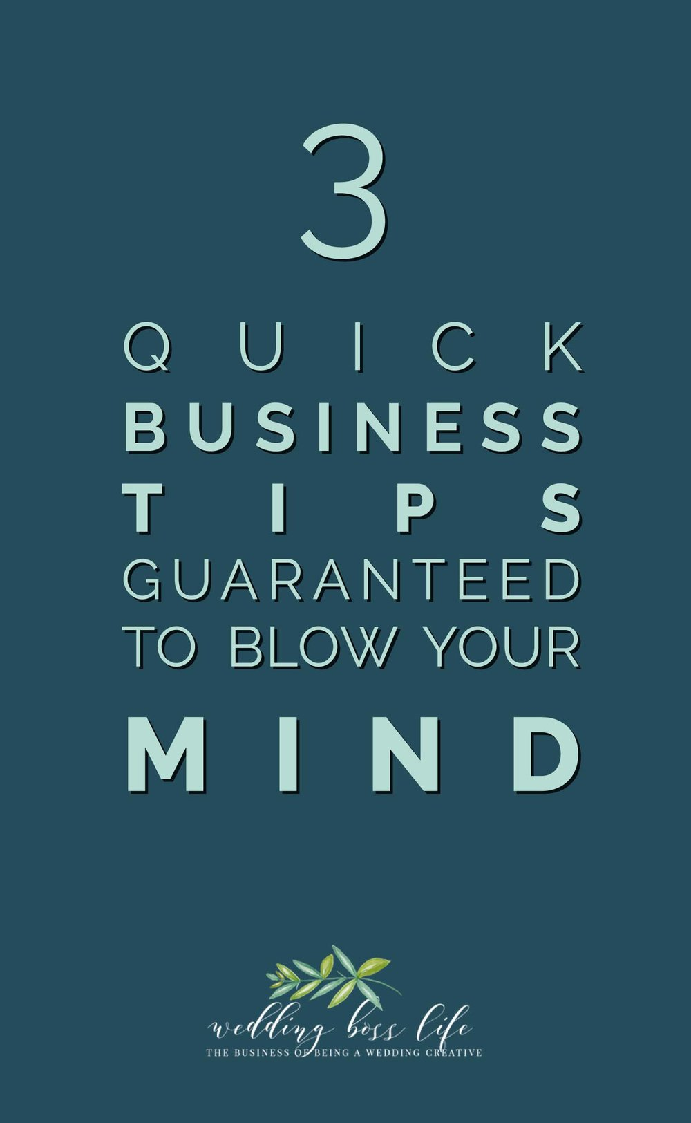 3 Business Tips Guaranteed to Blow Your Mind