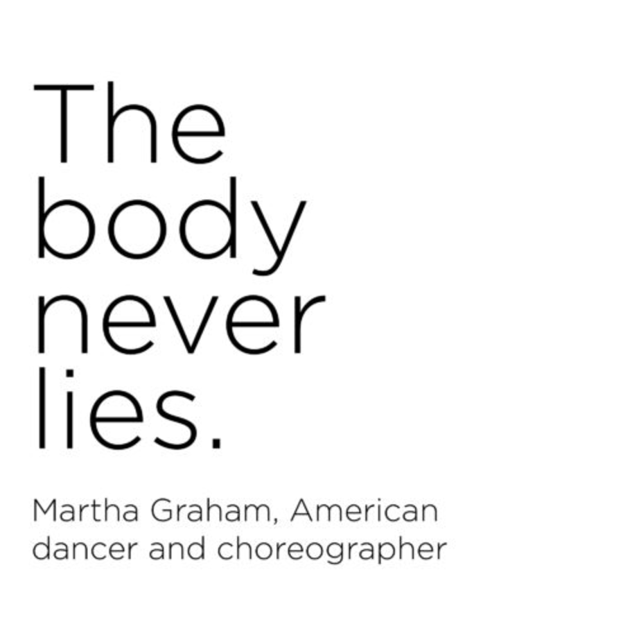 The body never lies - Martha Graham