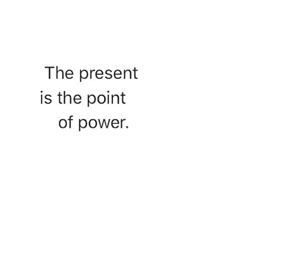 The present is the point of power