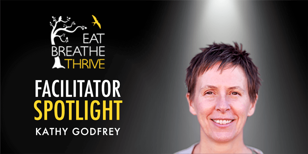 Eat Breathe Thrive Facilitator Spotlight: Kathy Godfrey