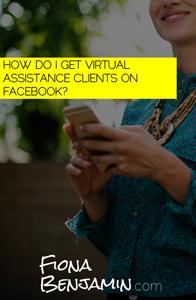 HOW DO I GET VIRTUAL ASSISTANCE CLIENTS ON FACEBOOK? - FIONA BENJAMIN BLOG