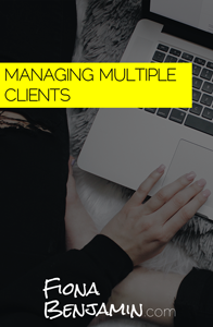 MANAGING MULTIPLE CLIENTS - FIONA BENJAMIN BLOG