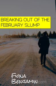 BREAKING OUT OF THE FEBRUARY SLUMP (MARCH 2017 UPDATES) - FIONA BENJAMIN BLOG