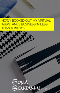 HOW I BOOKED OUT MY VIRTUAL ASSISTANCE BUSINESS IN LESS THAN 6 WEEKS - FIONA BENJAMIN BLOG