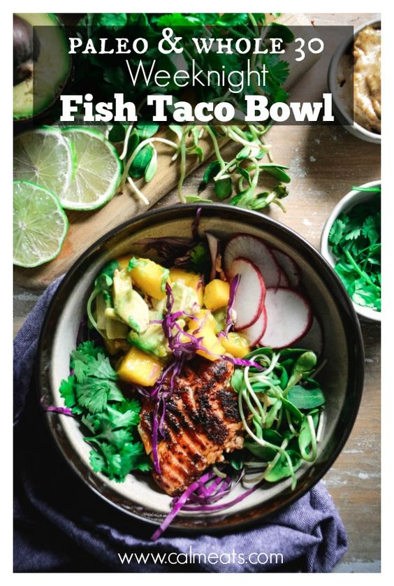 Fish taco bowls are a perfect weeknight meal when you haven't got a lot of time on hand but still want to eat well. This recipe is paleo and whole 30 (skip honey) but you can easily wrap everything up in a corn tortilla. #tacos, #weeknightdinner, #weeknightmeals, #quickdinner, #tacobowl, #calmeats, #glutenfree, #dairyfree, #paleo, #whole30, #fishtacos, #fish, #seafood