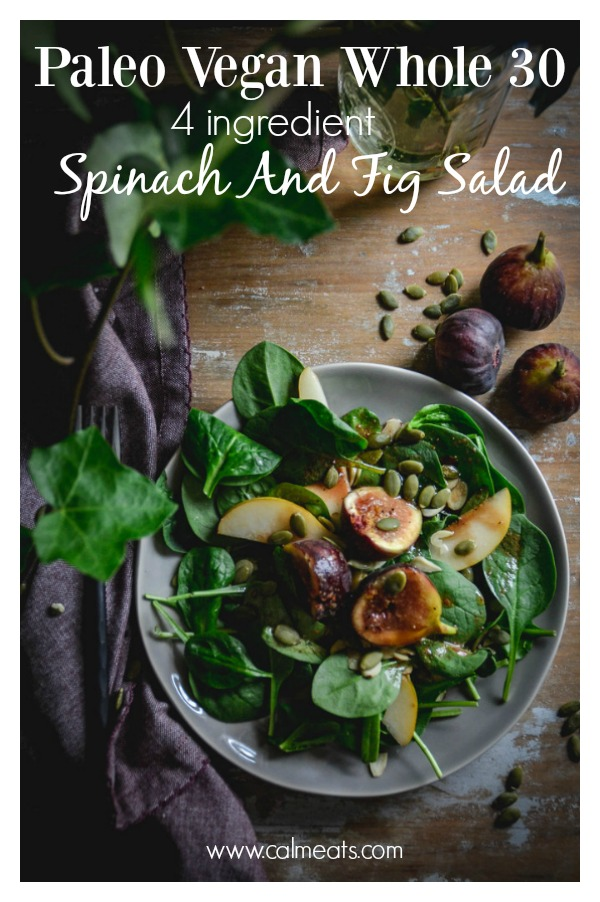 A simple 4 ingredient salad with a tasty pomegranate vinaigrette. No fuss, just delicious ingredients. Vegan, Paleo and Whole 30 approved. #spinachandfigsalad, #spinachsalad, #spinach, #figs, #salad, #vegan, #paleo, #whole30, #fallsalad, #calmeats