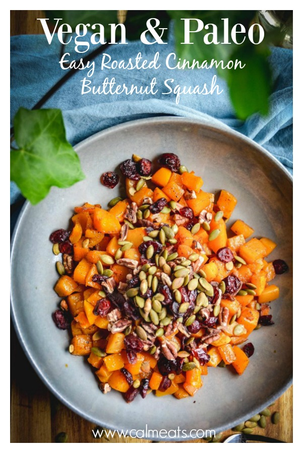 A perfect holiday side that's indulgent and simple to make. All you need are 4 ingredients. Butternut squash, cinnamon, cranberries and pecans. Sweet and salty and loved by all. It's paleo and vegan as well. #thanksgiving, #paleo, #holiday, #butternutsquash, #paleosides, #vegansides, #vegan, #vegetarian, #glutenfree, #dairyfree, #calmeats, #cranberries, #thanksgivingsides