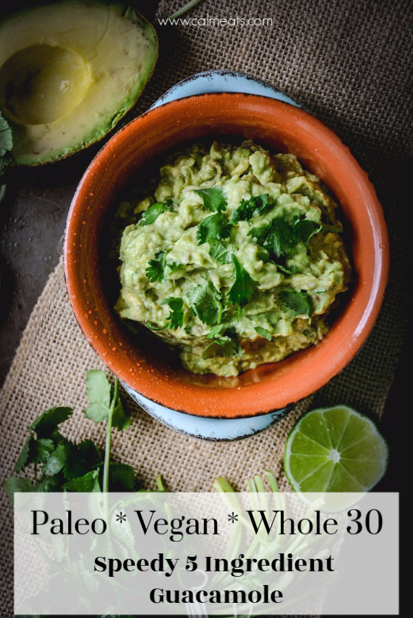 A 5 ingredient guacamole that takes 5 minutes to make. Simple, delicious, vegan, paleo and whole 30 approved. Perfect for a party or anytime. #guacamole, #whole30, #vegan, #paleo, #avocado #calmeats #whole30avocado #paleoavocado #appetizer #paleoappetizer #veganappetizer #veganfood #veganrecipes