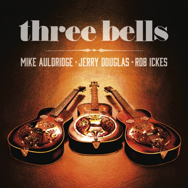 Mike Auldridge/Jerry Douglas/Rob Ickes   Three Bells  EA