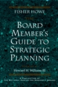 Board Member's Guide to Strategic Planning - By Fisher Howe Alan Shrader