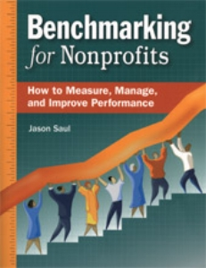 Benchmarking for Nonprofits: How to Measure, Manage, and Improve Performance - By Jason Saul