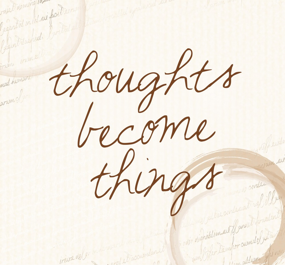 thoughts become things.jpg