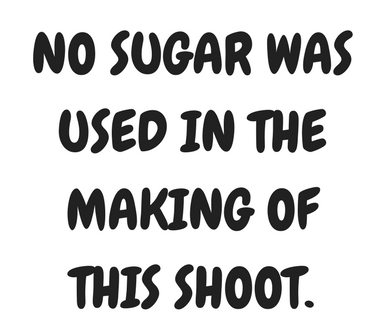 NO SUGAR WAS USED IN THE MAKING OF THIS SHOOT..png