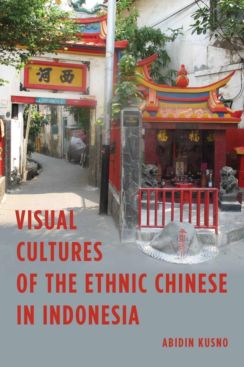 Visual Cultures of the Ethnic Chinese in Indonesia  (Image   ©   Abidin Kusno)
