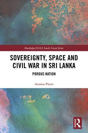 Anoma Pieris Sovereignty Space and Civil War in Sri Lanka.jpg