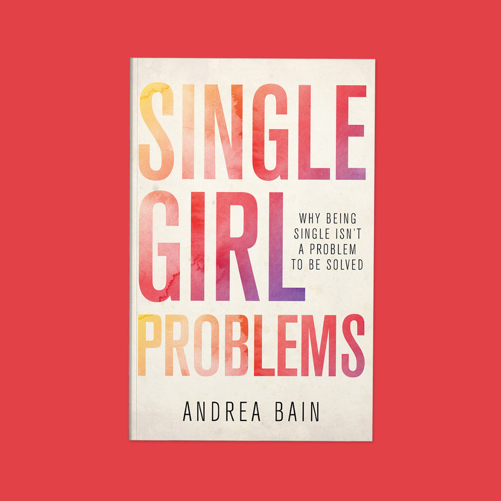 Single Girl Problems  by Andrea Bain Cover design by Sarah Beaudin. Publisher: Dundurn Press   Genre: Self-Help, Non-fiction  Cover features pink, purple, and yellow watercolor overlay on off-white background.