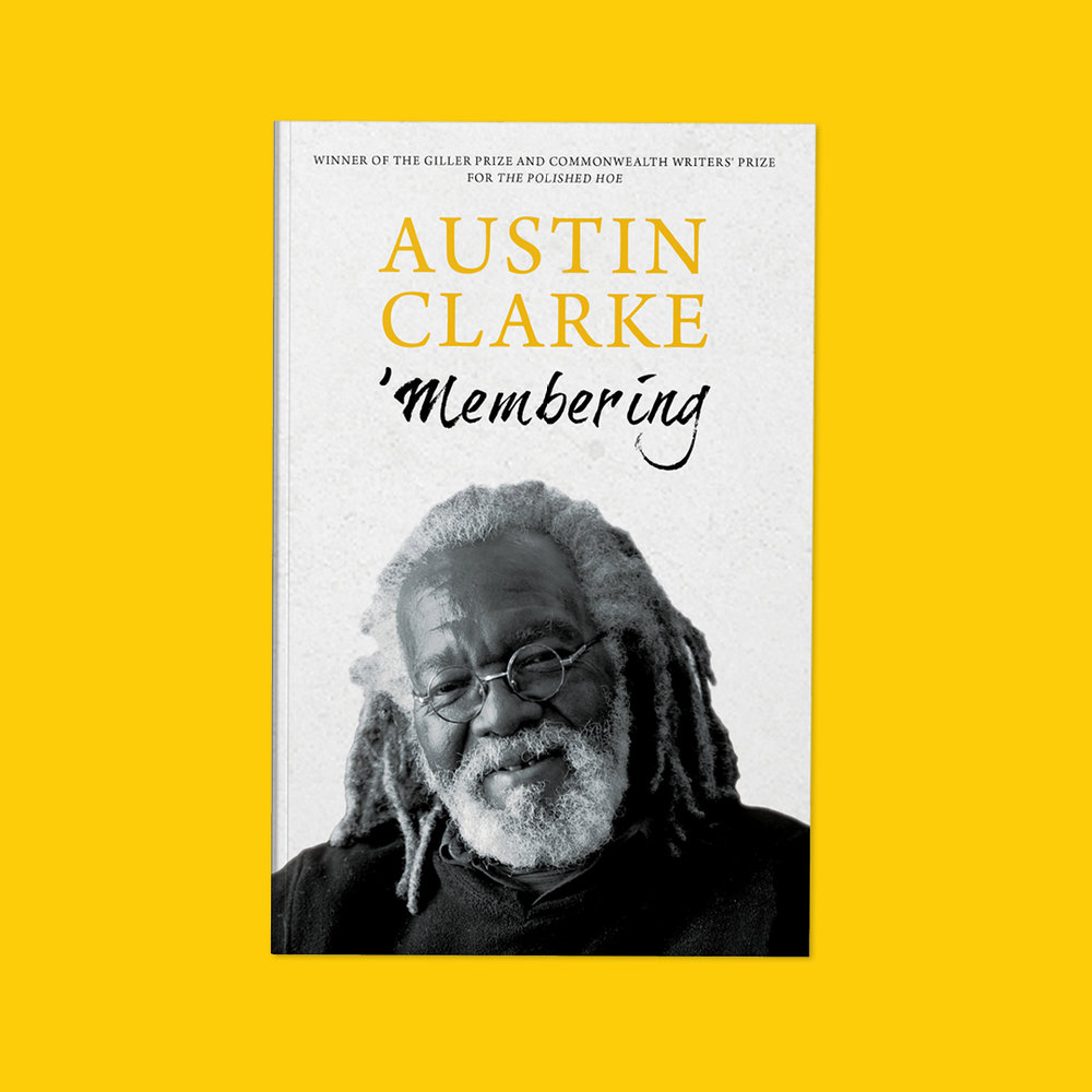 'Membering  by Austin Clarke Cover design by Sarah Beaudin Publisher: Dundurn Press   Genre: Non-fiction, biography  Cover features a black and white photo of author, Austin Clarke, on gray background.