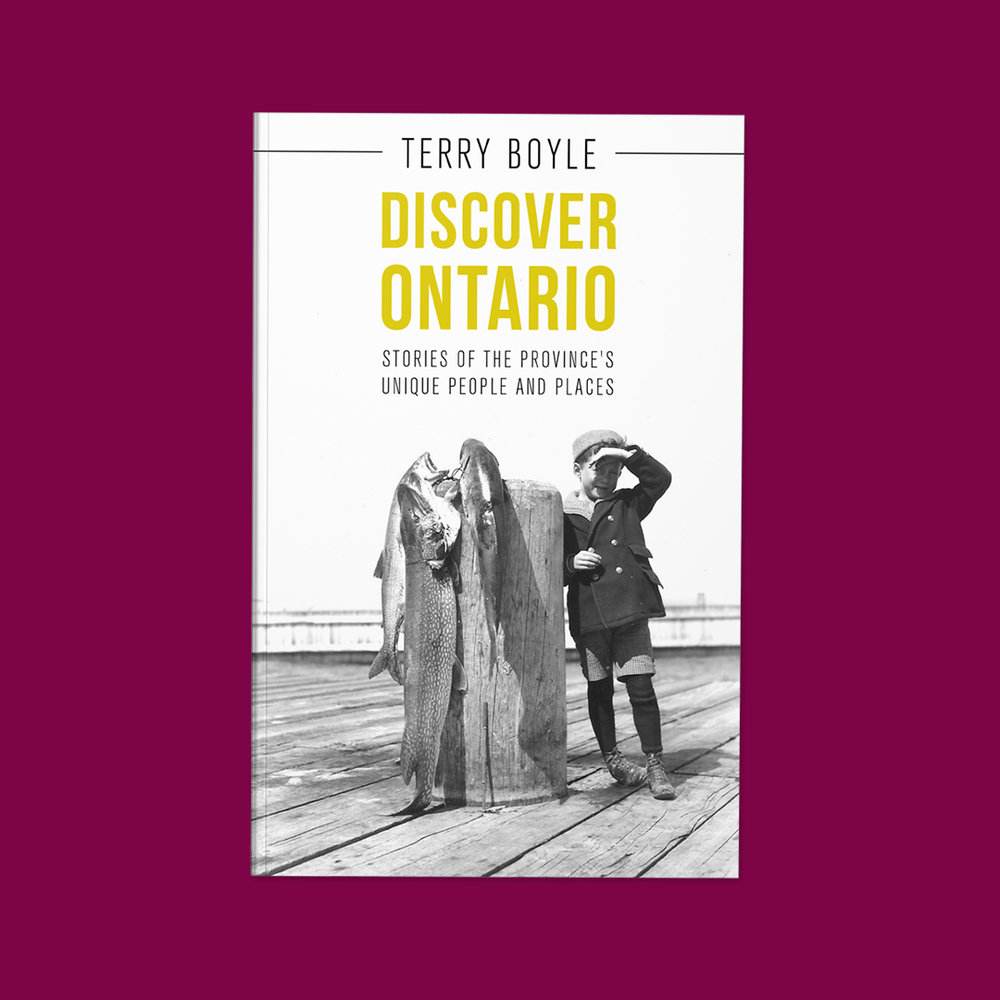 Discover Ontario  by Terry Boyle Cover design by Sarah Beaudin. Publisher: Dundurn Press | Genre: Non-fiction  Cover features black and white photo of small child standing on a dock next to a post and some fish. Title in yellow.