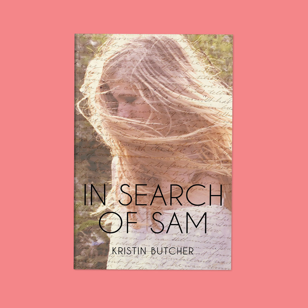 In Search of Sam  by Kristin Butcher Cover design by Sarah Beaudin. Publisher: Dundurn Press | Genre: YA  Cover features blond girl standing in front of greenery; image is overlain with a handwritten letter.