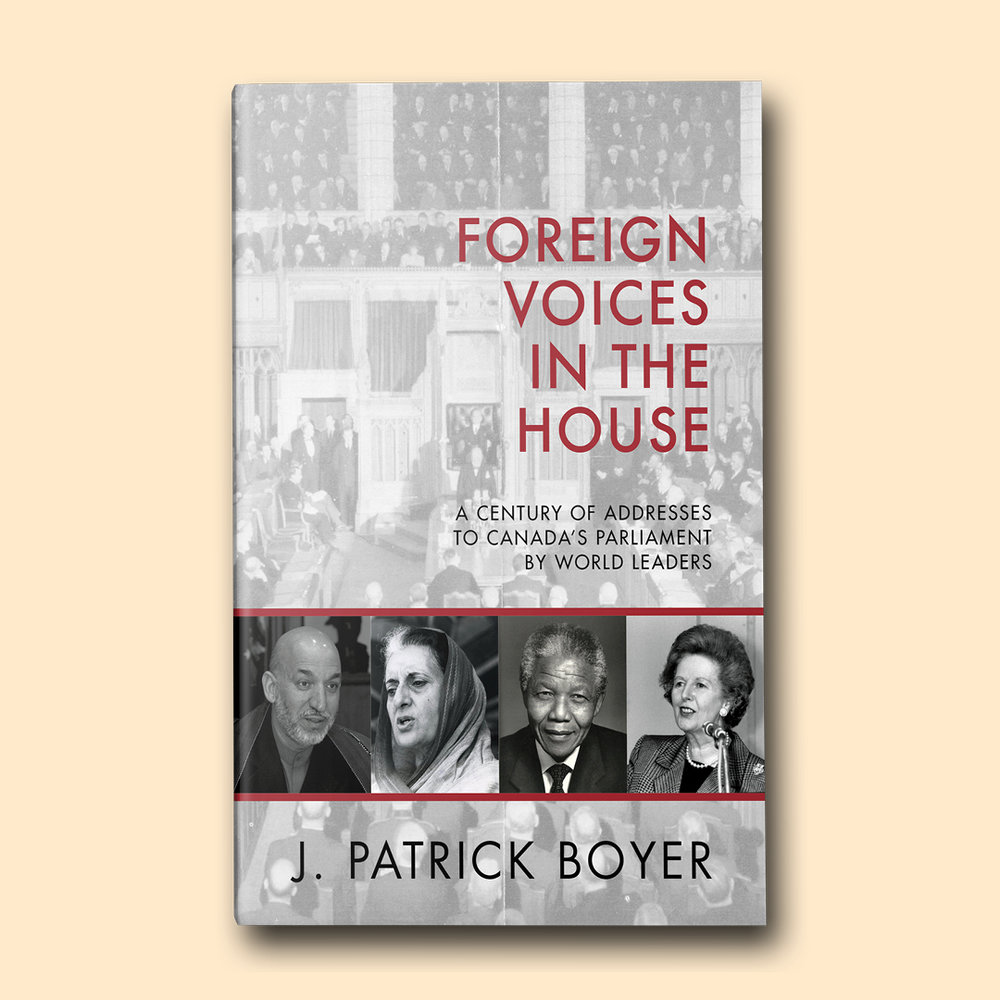 Foreign Voices in the House  by J. Patrick Boyer Cover design by Sarah Beaudin. Publisher: Dundurn Press | Genre: Non-fiction, Politics  Cover features a black and white photo of the house of parliament, and a band of photographic portraits featuring some of the famous speakers featured in the book.