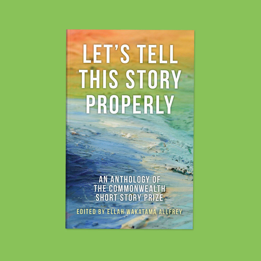 Let's Tell This Story Properly  edited by Ellah Wakatama Allfrey Cover design by Sarah Beaudin. Publisher: Dundurn Press | Genre: Short stories, Anthology  Cover features a paint palette in a range of colours from orange to blue.