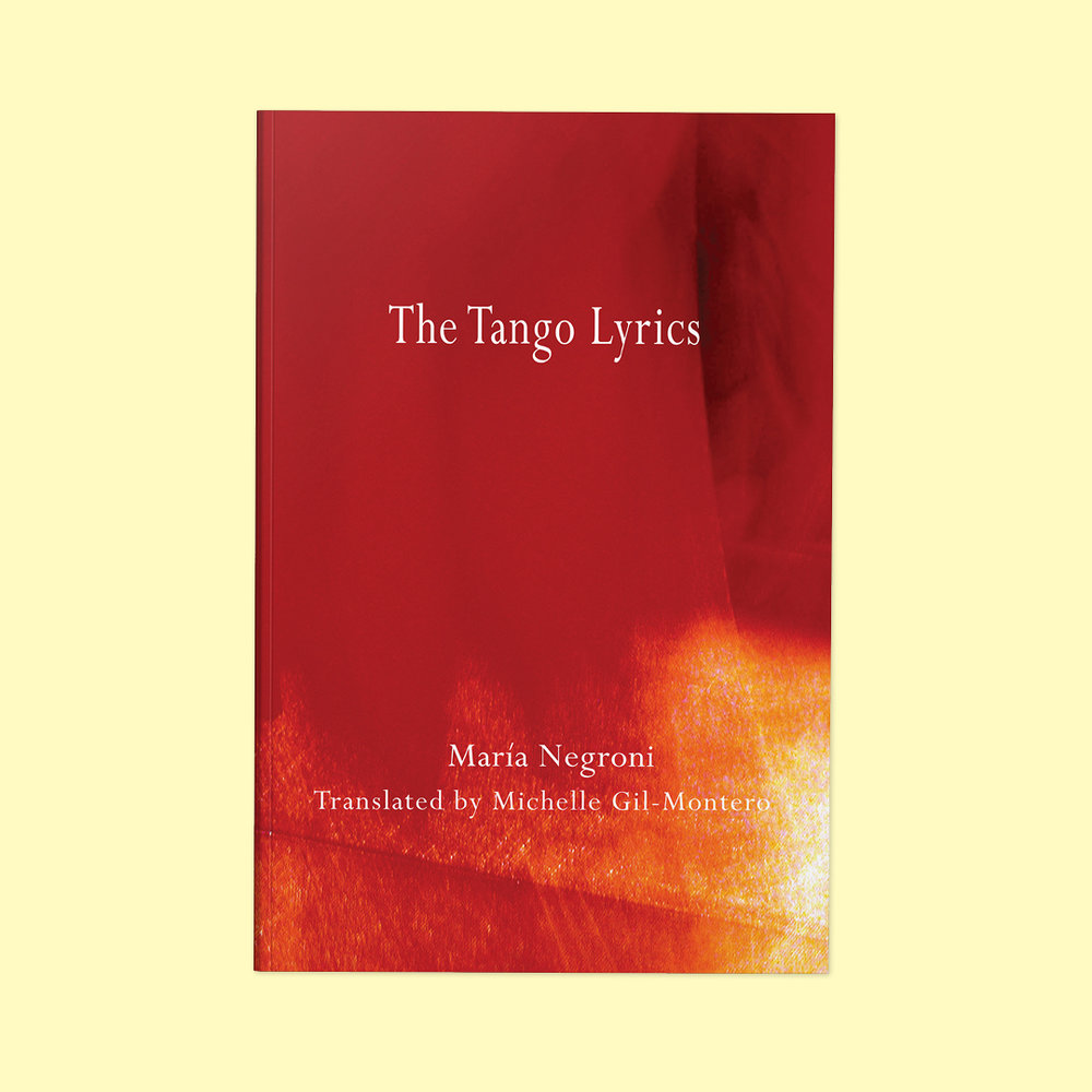 The Tango Lyrics  by Maria Negroni Cover design by Sarah Beaudin. Publisher: Quattro Books | Genre: Poetry  Cover features a red abstract painting that gives the impression of a dress a dancer might wear.