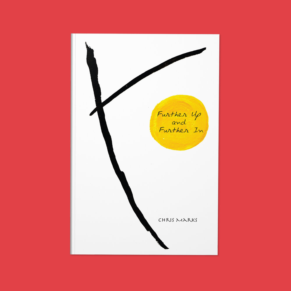 Further Up and Further In  by Chris Marks Cover design by Sarah Beaudin. Publisher: LyricalMyrical Press | Genre: Poetry  Cover features a zen painting of two black swooping lines on a stark white background, and a yellow, sun-like ball with the title in it.