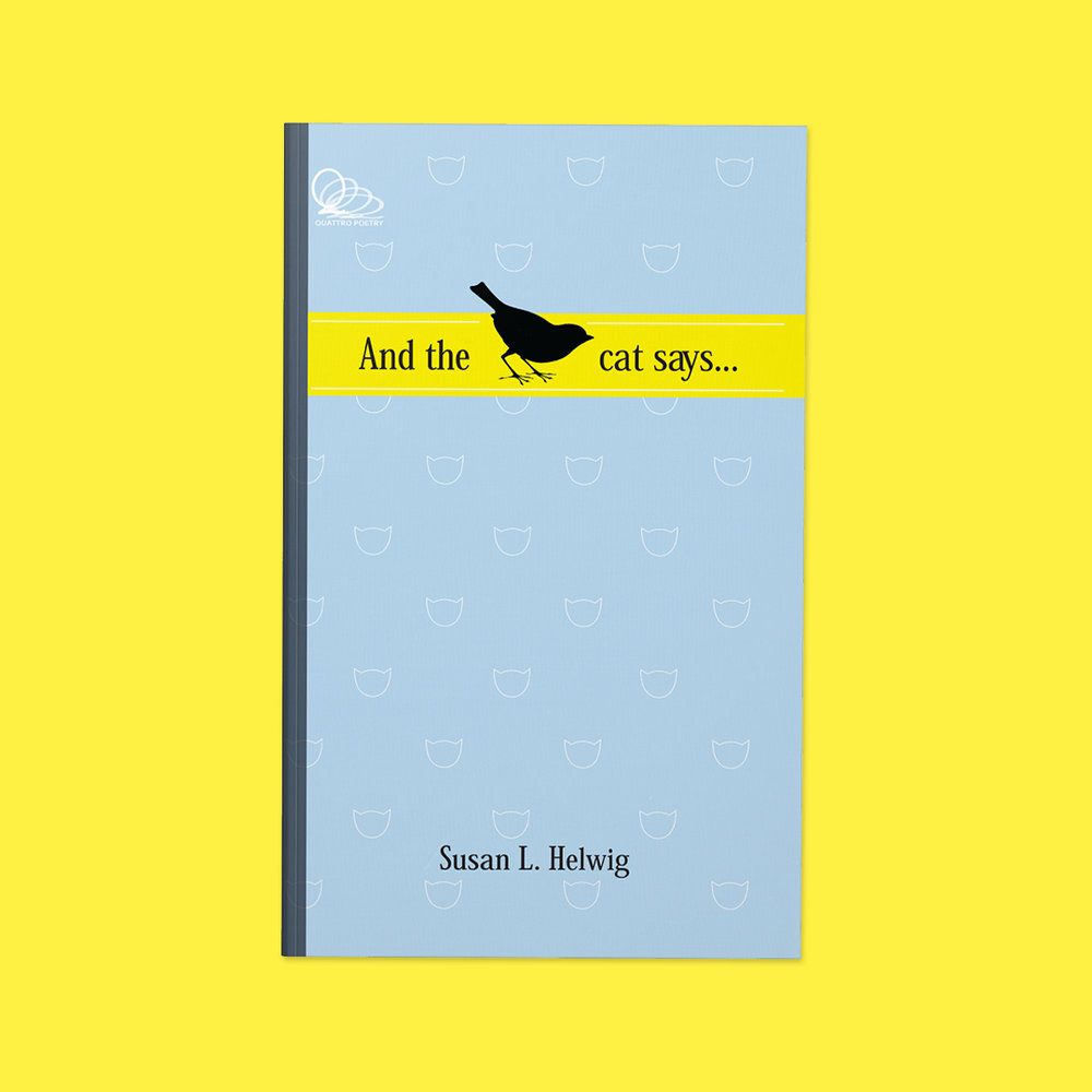 And the Cat Says...  by Susan L. Helwig Cover design by Sarah Beaudin. Publisher: Quattro Books | Genre: Poetry  Cover features a small black sparrow on a yellow band with the title. The background is light blue and covered in a delicate pattern of cat heads.