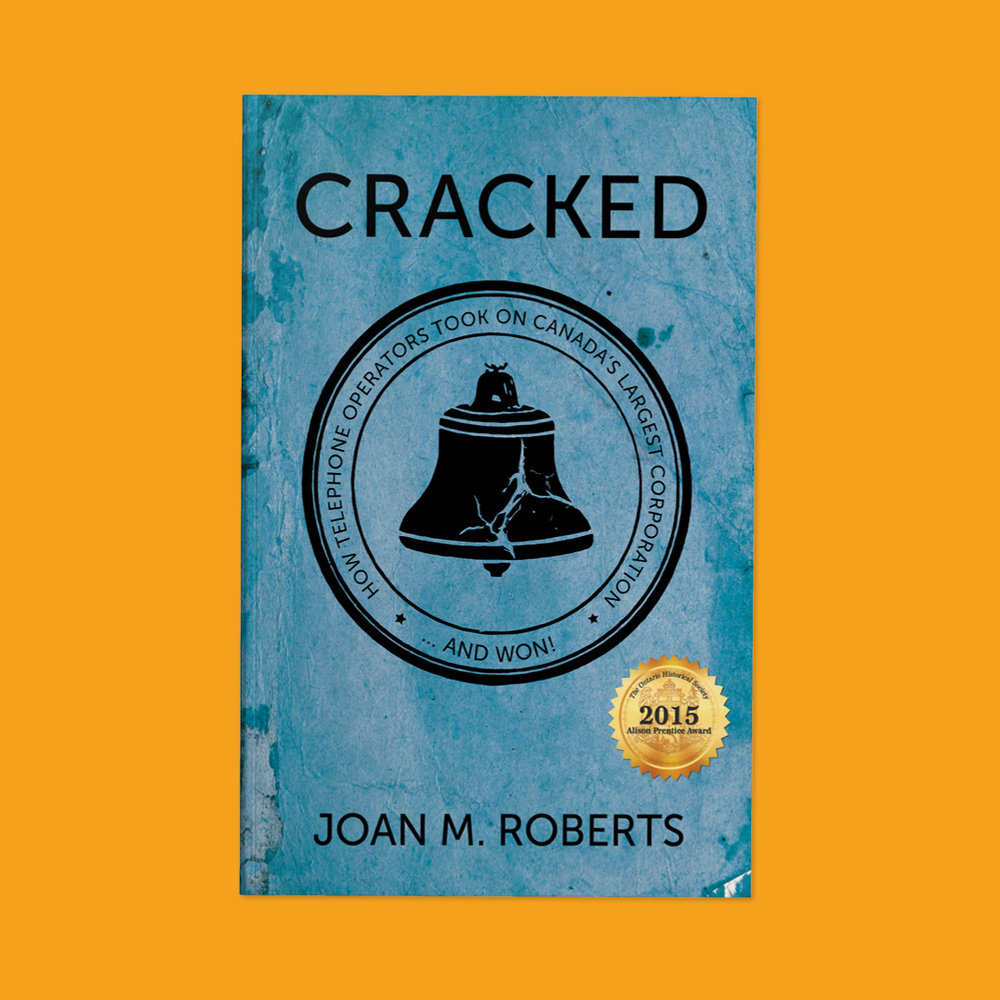 Cracked  by Joan M. Roberts Cover design by Sarah Beaudin. Publisher: Dundurn Press | Genre: Non-fiction, history  Cover features old Bell Canada logo altered to appear cracked, on a textured blue background.