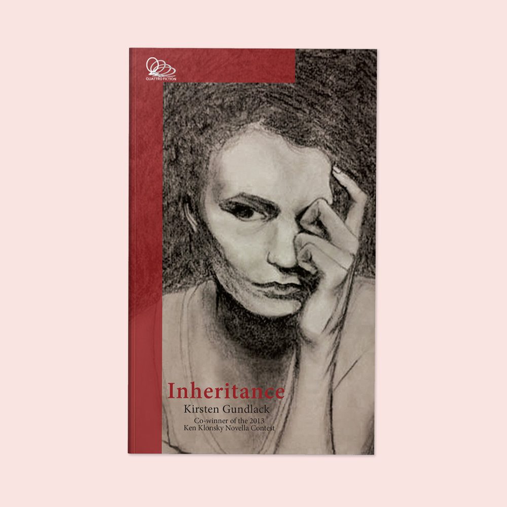 Inheritance  by Kirsten Gundlack Cover design by Sarah Beaudin. Publisher: Quattro Books | Genre: Fiction, novella  Cover features a pencil sketch of a girl with short hair hiding half her face in her hands.