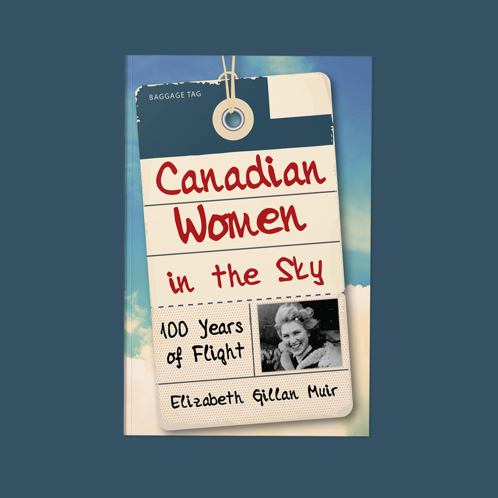 "Canadian Women in the Sky  by Elizabeth Gillan Muir Cover design by Sarah Beaudin. Publisher: Dundurn Press | Genre: Non-fiction  Cover features a baggage tag with title and subtitle: ""100 Years of Flight"" in red pen. Set on a background of blue sky and white clouds."