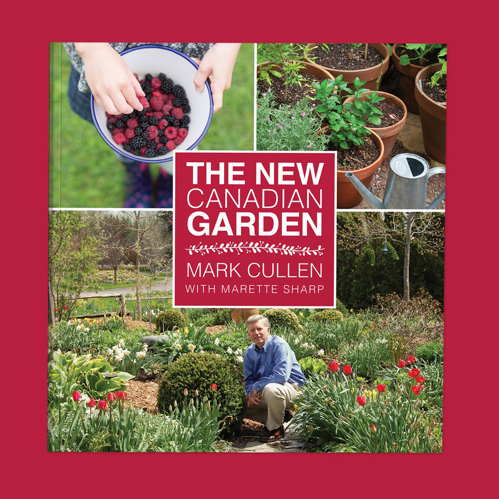 The New Canadian Garden  by Mark Cullen Cover design by Sarah Beaudin. Publisher: Dundurn Press | Genre: Non-fiction, gardening  Cover features a photo of a woman holding fresh picked berries, a photo of potted plants, and a photo of author, Mark Cullen, in a flower garden.