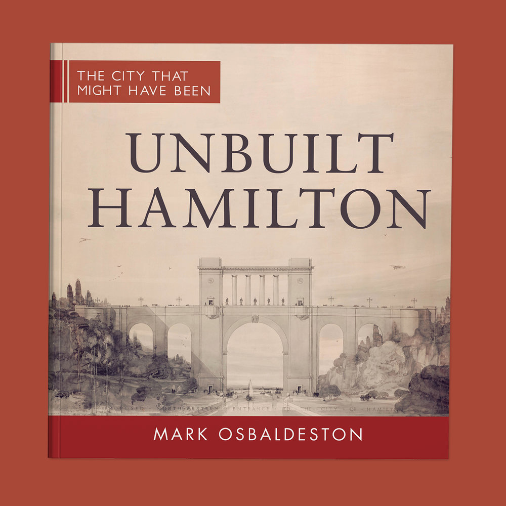 Unbuilt Hamilton  by Mark Obaldeston Cover design by Sarah Beaudin. Publisher: Dundurn Press | Genre: Non-fiction, architecture  Cover features the original drawing for a bridge in Hamilton that was never actually built.