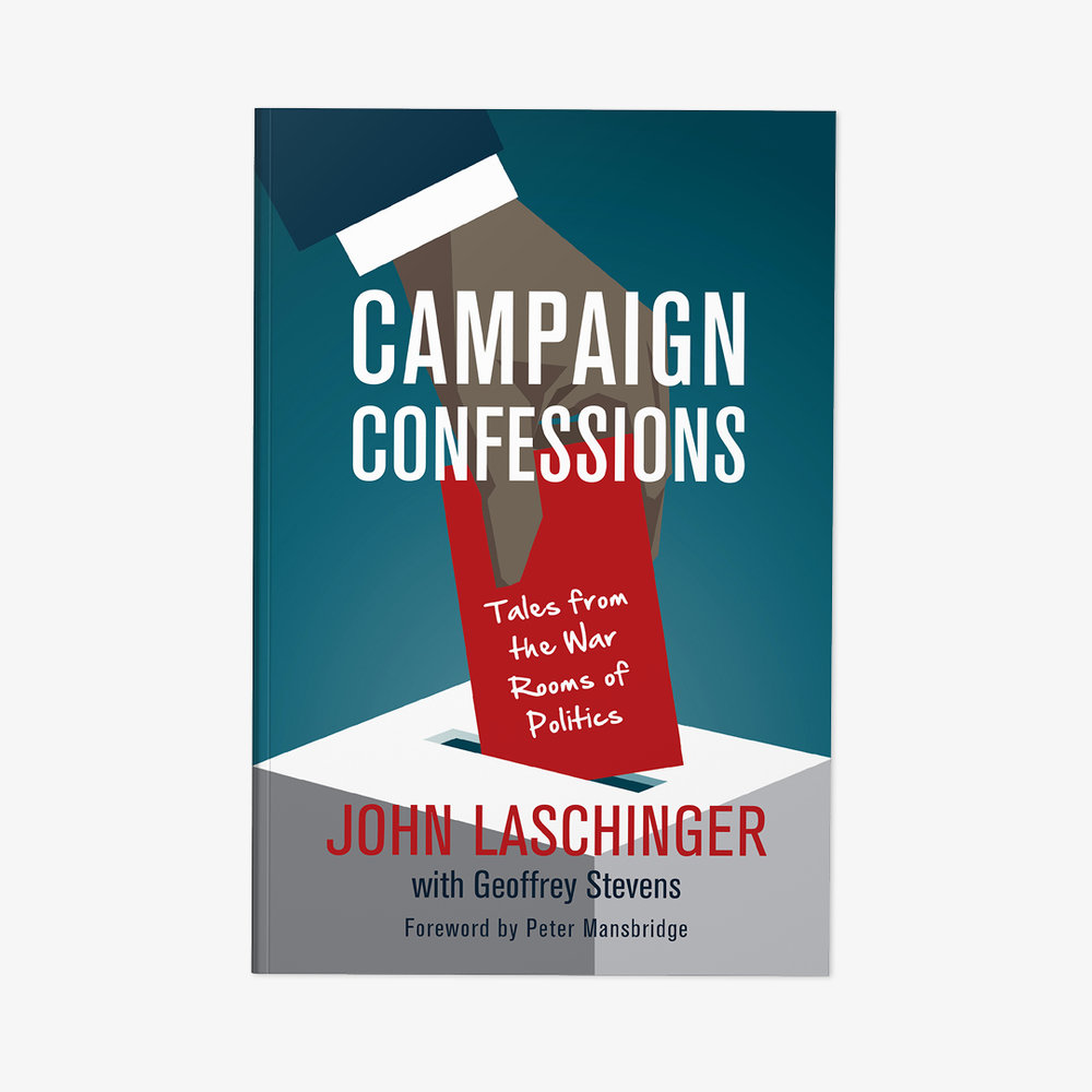 "Campaign Confessions  by John Laschinger Cover design by Sarah Beaudin. Publisher: Dundurn Press | Genre: Non-fiction, politics  Cover features an illustration of a hand submitting a ballot. The ballot is red and has the subtitle, ""Tales from the War Rooms of Politics,"" written in script font."