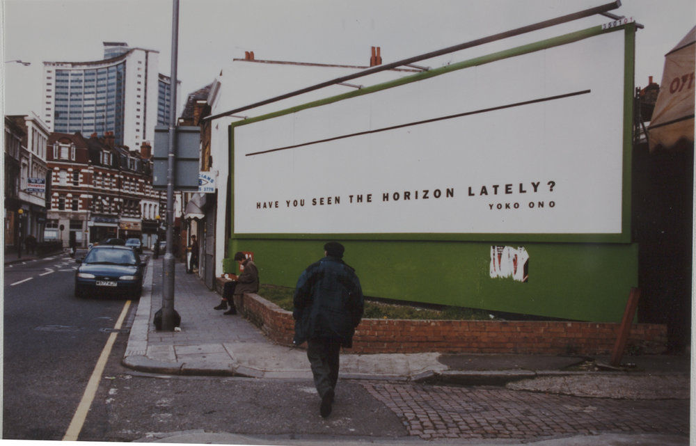 Yoko Ono, Have You See The Horizon Lately?, 1967/1997 Billboard installation in London coinciding with the exhibition,  Yoko Ono: Have You See The Horizon Lately?,   Museum of Modern Art, Oxford, England, November 23, 1997 - March 15, 1998 Photo: Katharine Meynell