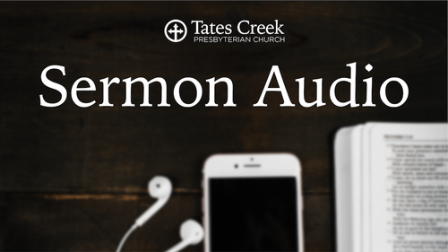 Sermon Audio — Tates Creek Presbyterian Church