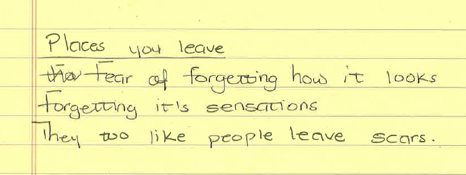 Places you Leaveby: Felicia Attor - Fear of forgetting how it looksForgetting its sensationsThey too like people leave scars.