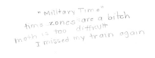 Military Timeby: Anonymous - time zones are a bitchmath is too difficultI missed my train again