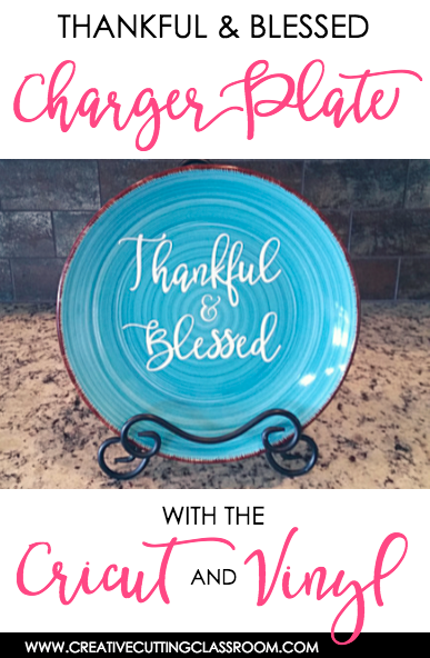 Thankful & Blessed Charger Plate with Criut and Vinyl/ Creative Cutting Classroom