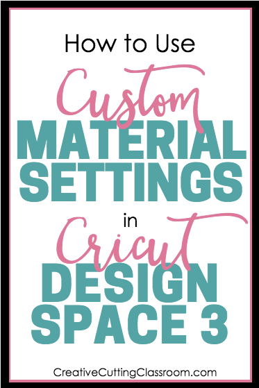 How to Use Custom Material Settings in Cricut Design Space 3