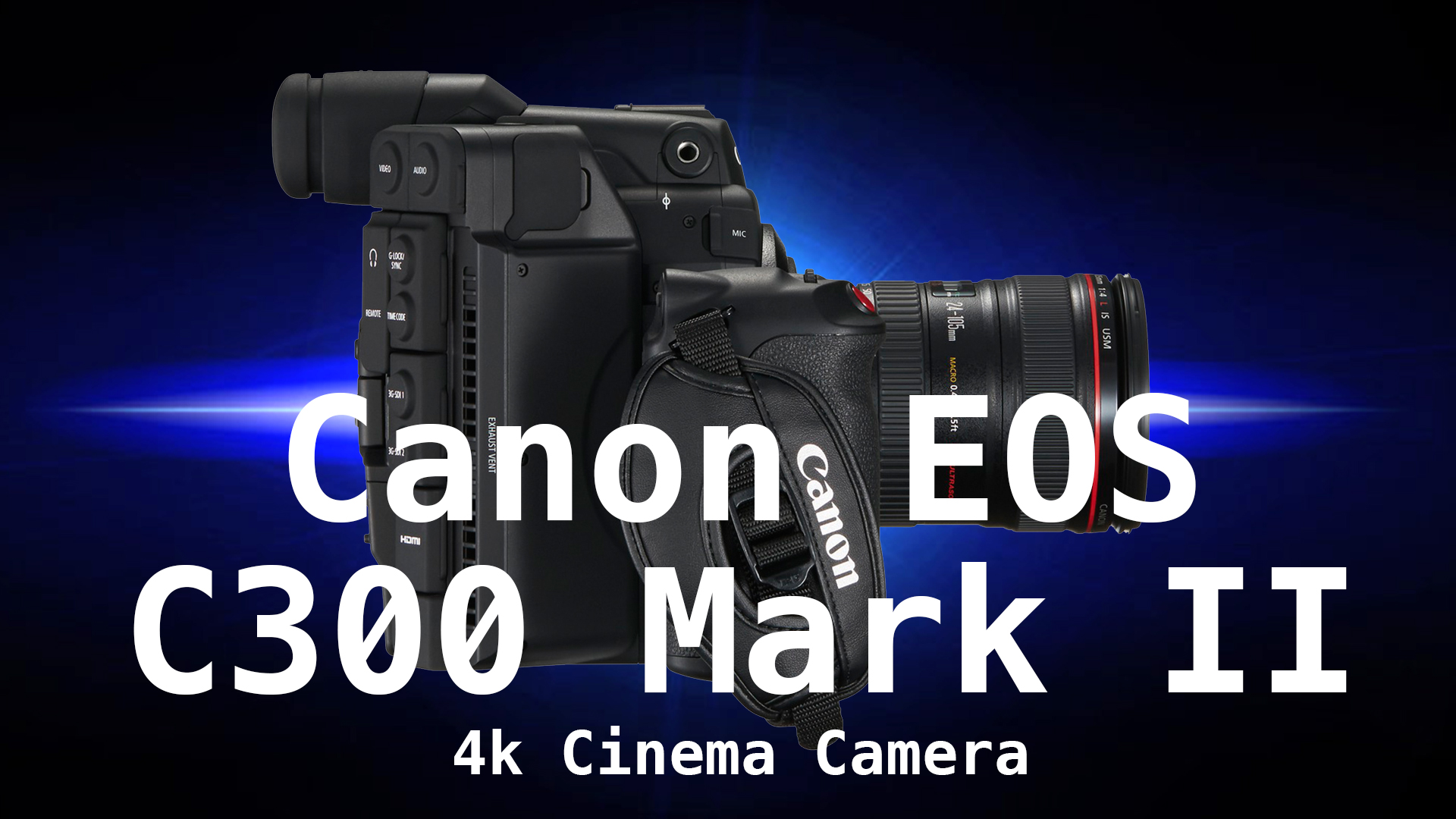 New Canon EOS C300 Mark II $16,000 4K Cinema Camera — cameraville